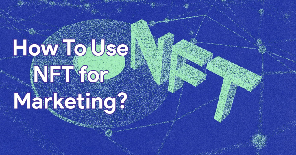 How To Use NFT for Marketing